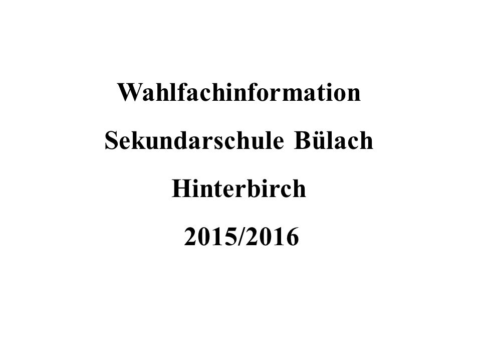 Wahlfachinformation Sekundarschule Bülach Hinterbirch 2015/2016