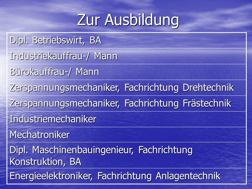 Zur Ausbildung Dipl. Betriebswirt, BA Industriekauffrau-/ Mann Bürokauffrau-/ Mann Zerspannungsmechaniker, Fachrichtung Drehtechnik Zerspannungsmechan
