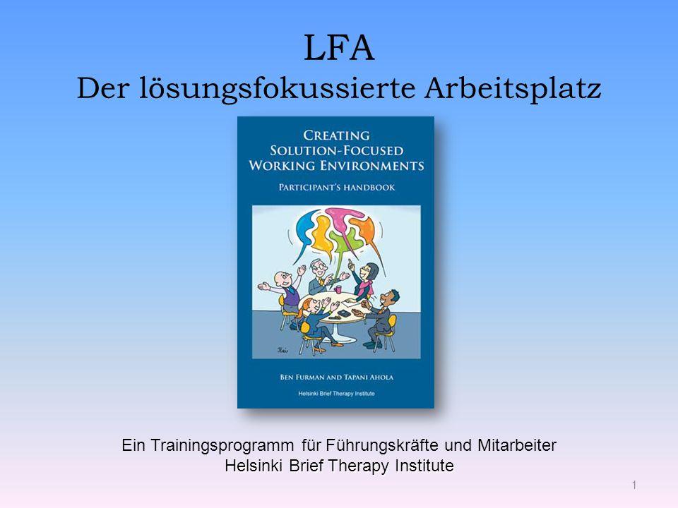 LFA Der lösungsfokussierte Arbeitsplatz 1 Helsinki Brief Therapy Institute Ein Trainingsprogramm für Führungskräfte und Mitarbeiter Helsinki Brief The