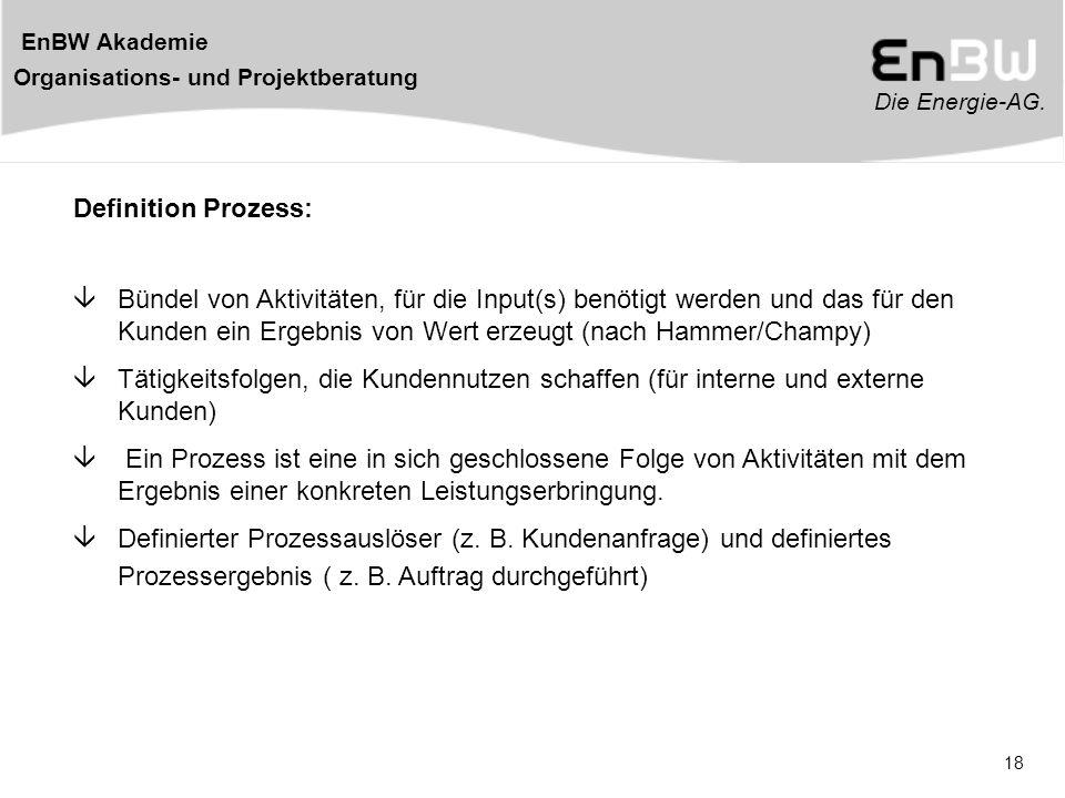 Die Energie-AG. EnBW Akademie Organisations- und Projektberatung 18  Bündel von Aktivitäten, für die Input(s) benötigt werden und das für den Kunden