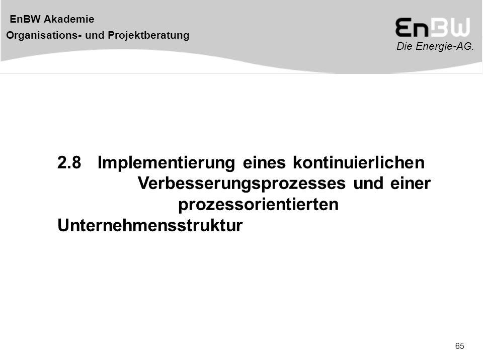 Die Energie-AG. EnBW Akademie Organisations- und Projektberatung 65 2.8 Implementierung eines kontinuierlichen Verbesserungsprozesses und einer prozes