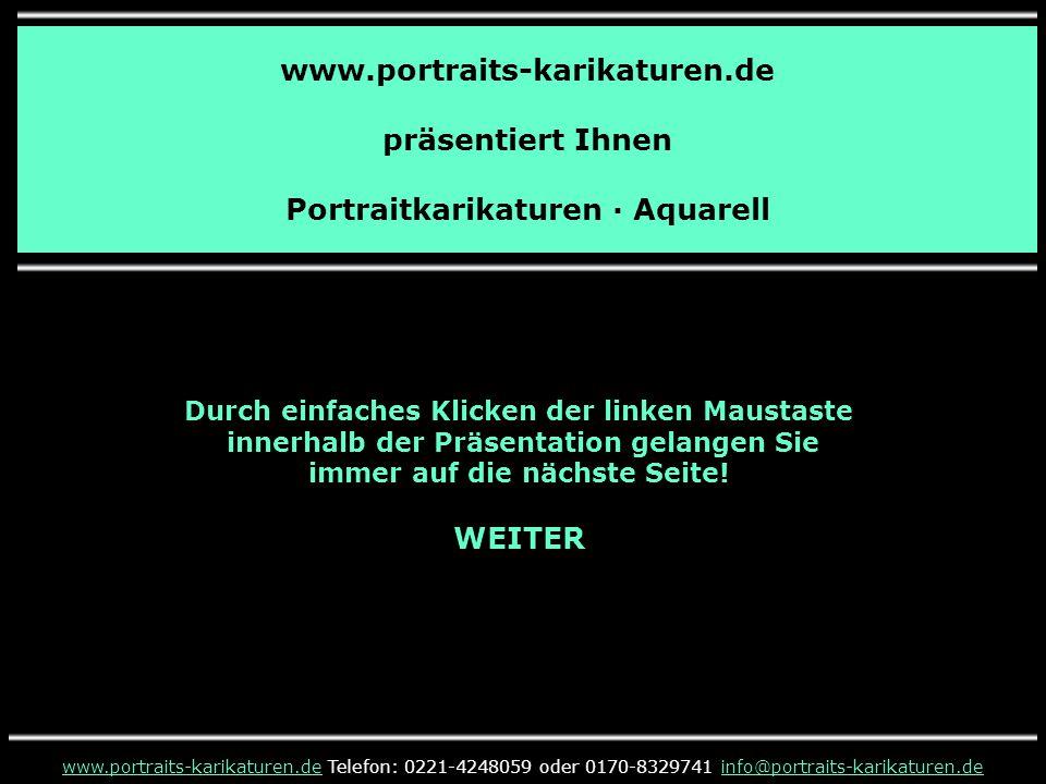 www.portraits-karikaturen.de präsentiert Ihnen Portraitkarikaturen · Aquarell www.portraits-karikaturen.dewww.portraits-karikaturen.de Telefon: 0221-4