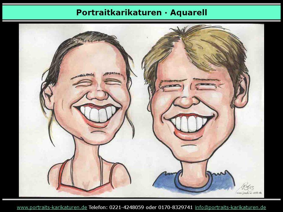 Portraitkarikaturen · Aquarell www.portraits-karikaturen.dewww.portraits-karikaturen.de Telefon: 0221-4248059 oder 0170-8329741 info@portraits-karikat