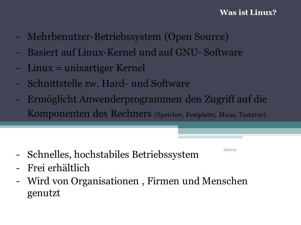 05.11.12 -Mehrbenutzer-Betriebssystem (Open Source) -Basiert auf Linux-Kernel und auf GNU- Software -Linux = unixartiger Kernel -Schnittstelle zw.
