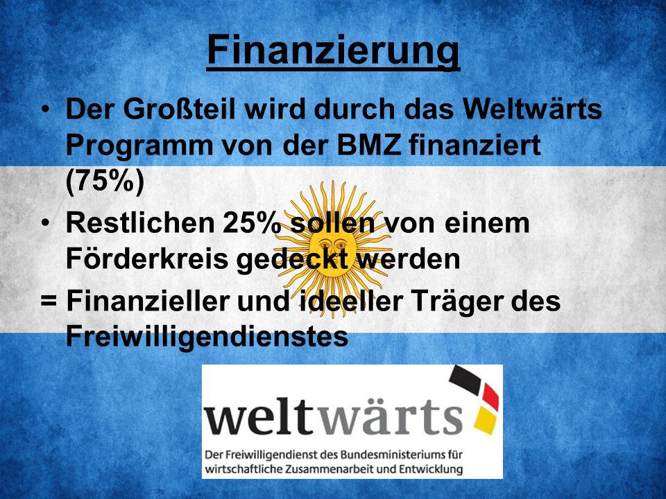 Finanzierung Der Großteil wird durch das Weltwärts Programm von der BMZ finanziert (75%) Restlichen 25% sollen von einem Förderkreis gedeckt werden = Finanzieller und ideeller Träger des Freiwilligendienstes