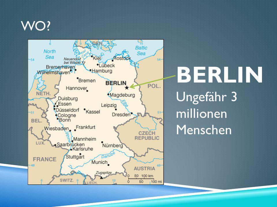 WO? BERLIN Ungefähr 3 millionen Menschen