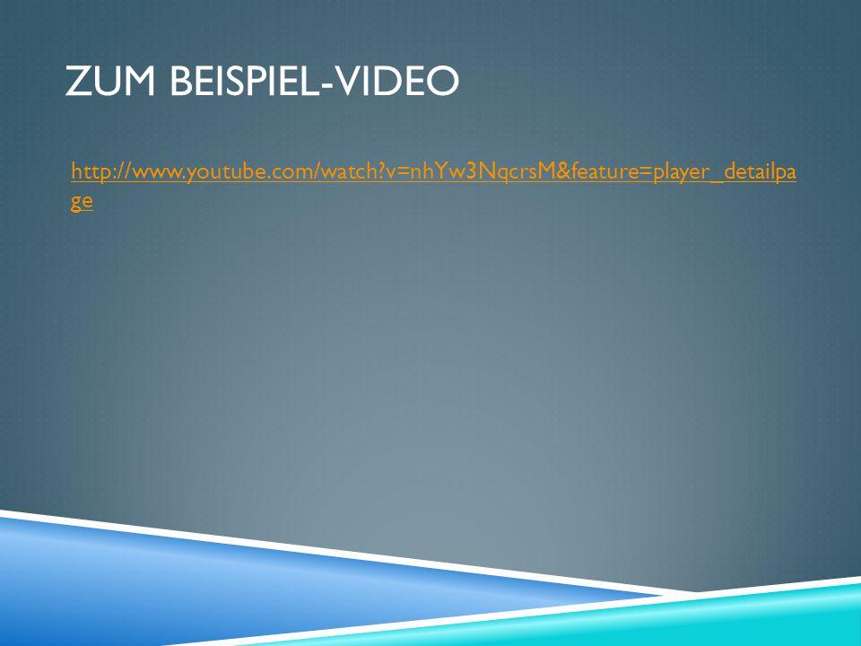 ZUM BEISPIEL-VIDEO http://www.youtube.com/watch?v=nhYw3NqcrsM&feature=player_detailpa ge
