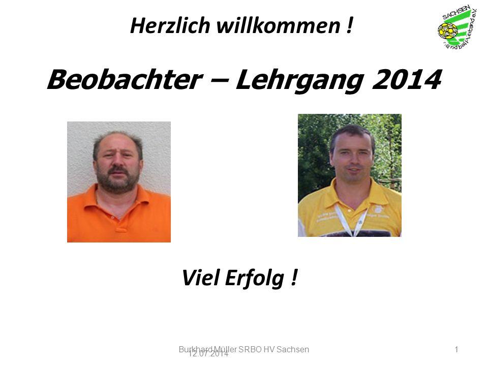 Beobachter – Lehrgang 2014 12.07.2014 Burkhard Müller SRBO HV Sachsen1 Herzlich willkommen ! Viel Erfolg !