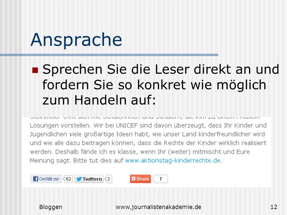 Bloggenwww.journalistenakademie.de12 Ansprache Sprechen Sie die Leser direkt an und fordern Sie so konkret wie möglich zum Handeln auf: