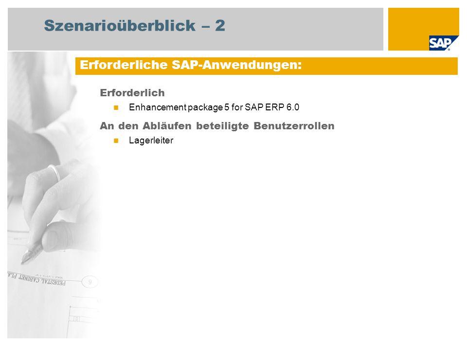 Erforderlich Enhancement package 5 for SAP ERP 6.0 An den Abläufen beteiligte Benutzerrollen Lagerleiter Erforderliche SAP-Anwendungen: Szenarioüberblick – 2