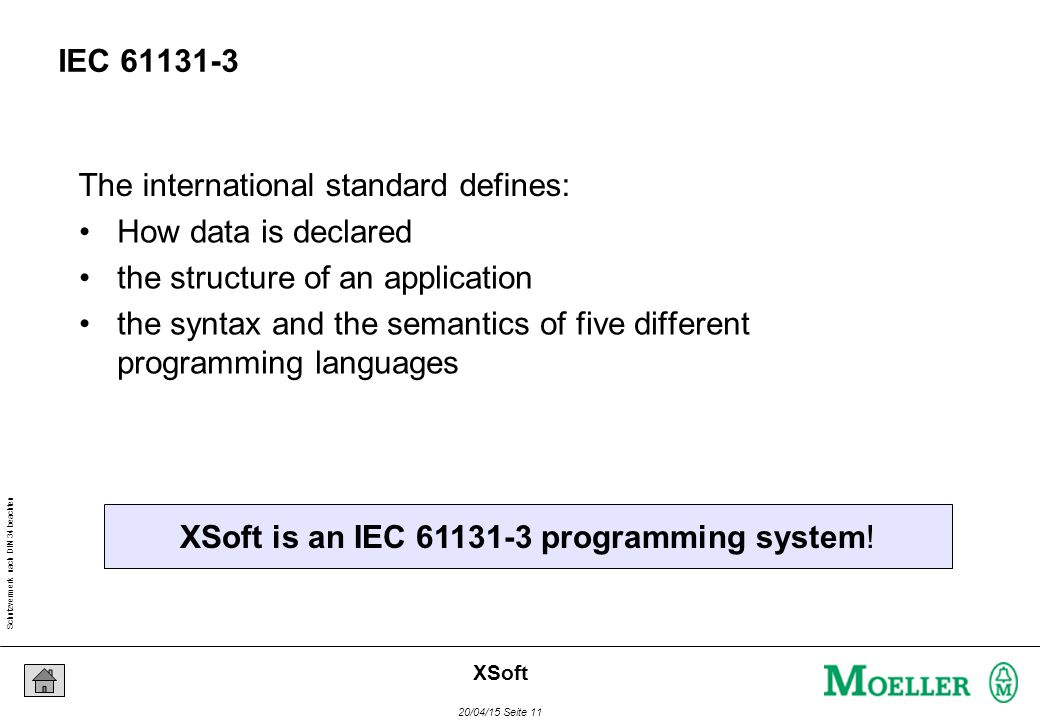 Schutzvermerk nach DIN 34 beachten 20/04/15 Seite 11 XSoft IEC 61131-3 How data is declared the structure of an application the syntax and the semanti