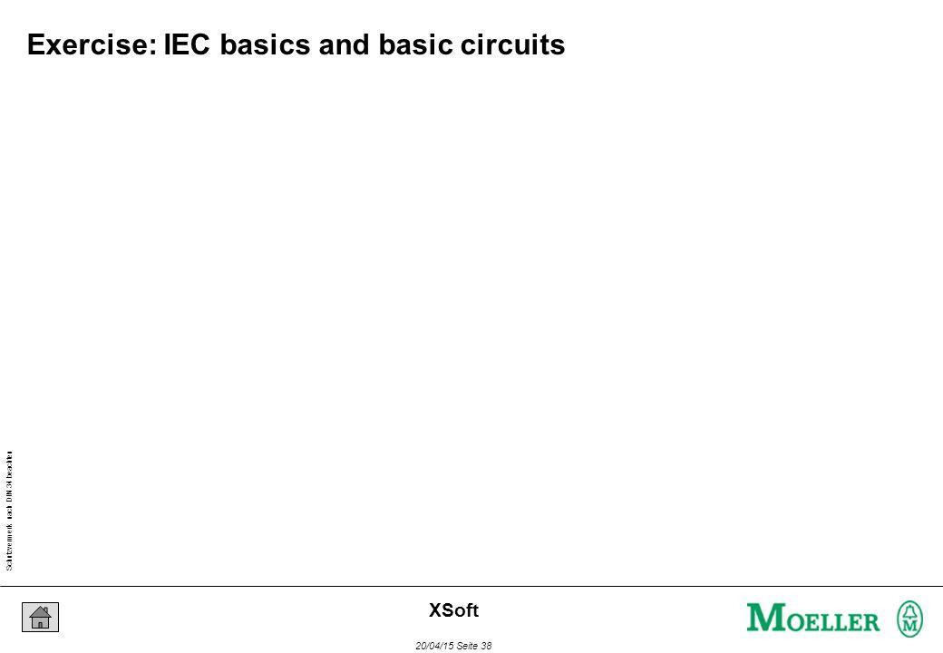 Schutzvermerk nach DIN 34 beachten 20/04/15 Seite 38 XSoft Exercise: IEC basics and basic circuits