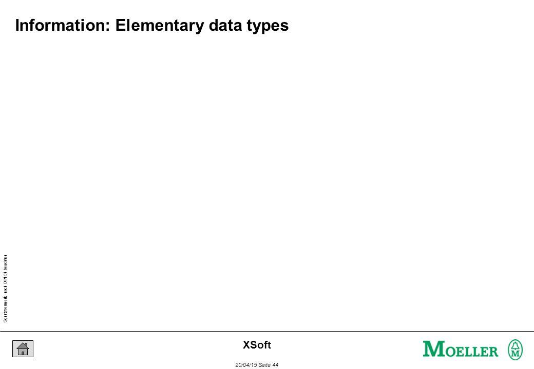 Schutzvermerk nach DIN 34 beachten 20/04/15 Seite 44 XSoft Information: Elementary data types