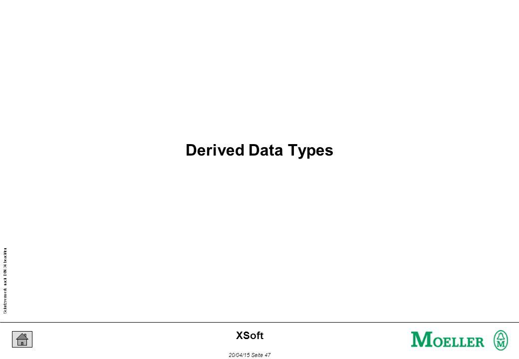 Schutzvermerk nach DIN 34 beachten 20/04/15 Seite 47 XSoft Derived Data Types