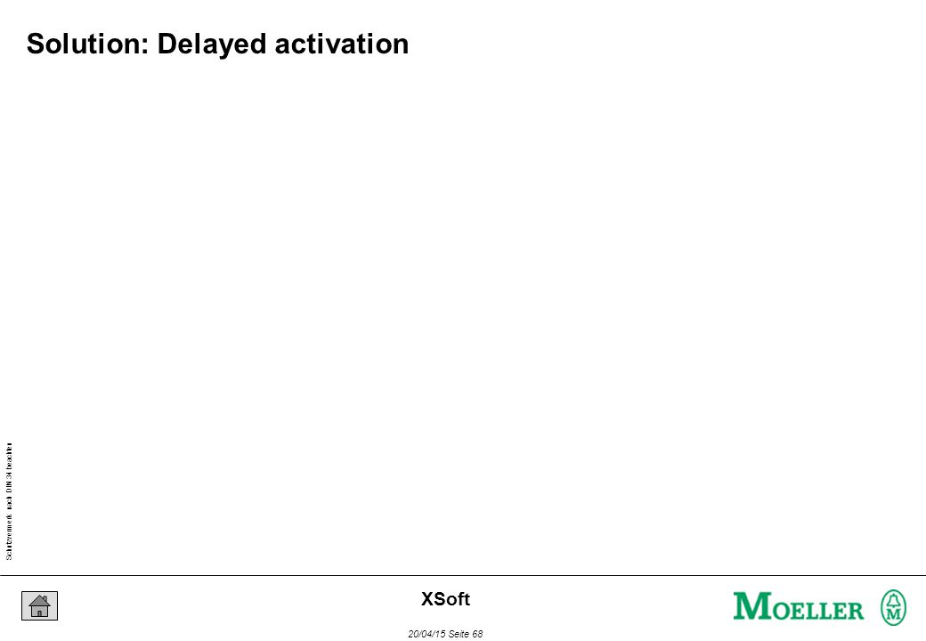 Schutzvermerk nach DIN 34 beachten 20/04/15 Seite 68 XSoft Solution: Delayed activation
