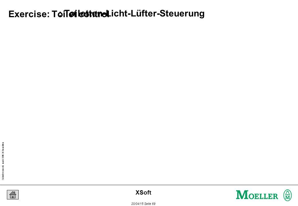 Schutzvermerk nach DIN 34 beachten 20/04/15 Seite 69 XSoft : Toiletten-Licht-Lüfter-Steuerung Exercise: Toilet control
