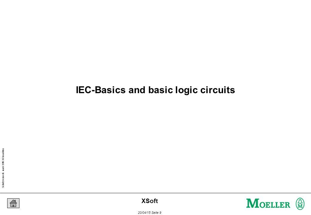 Schutzvermerk nach DIN 34 beachten 20/04/15 Seite 9 XSoft IEC-Basics and basic logic circuits
