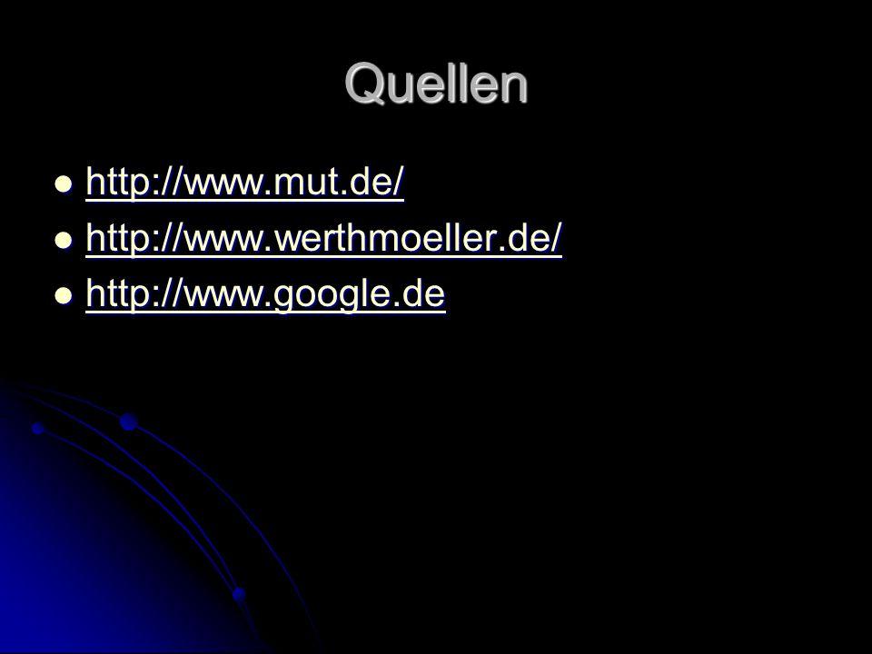 Quellen http://www.mut.de/ http://www.mut.de/ http://www.mut.de/ http://www.werthmoeller.de/ http://www.werthmoeller.de/ http://www.werthmoeller.de/ h