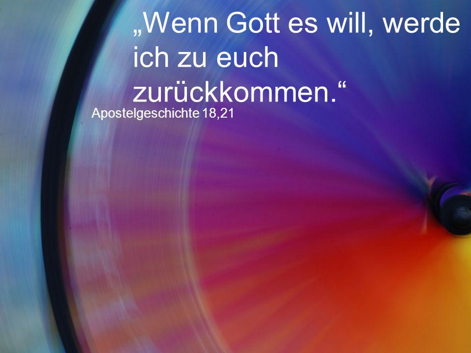 """""""Wenn Gott es will, werde ich zu euch zurückkommen."""" Apostelgeschichte 18,21"""