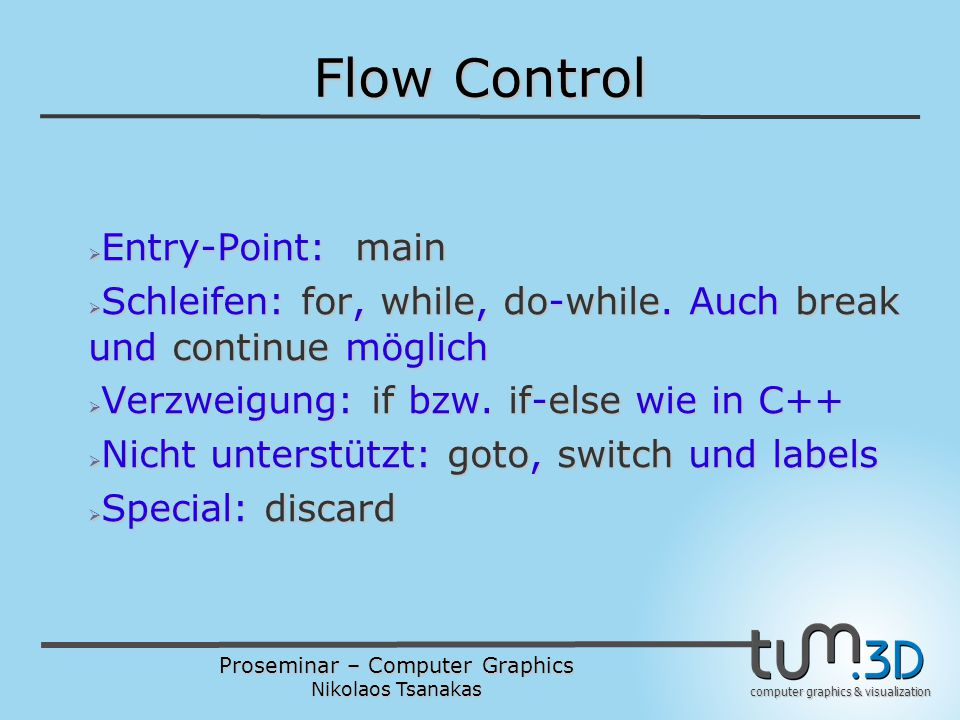 Proseminar – Computer Graphics Nikolaos Tsanakas computer graphics & visualization Flow Control  Entry-Point: main  Schleifen: for, while, do-while.