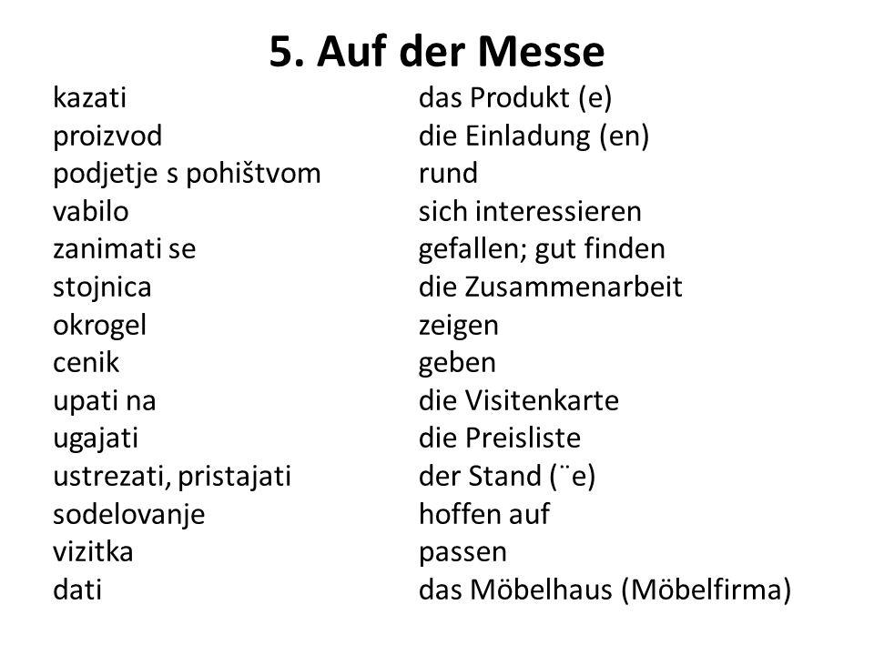 5. Auf der Messe kazati proizvod podjetje s pohištvom vabilo zanimati se stojnica okrogel cenik upati na ugajati ustrezati, pristajati sodelovanje viz