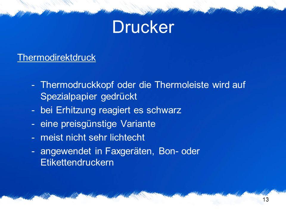 13 Drucker Thermodirektdruck -Thermodruckkopf oder die Thermoleiste wird auf Spezialpapier gedrückt -bei Erhitzung reagiert es schwarz -eine preisgüns
