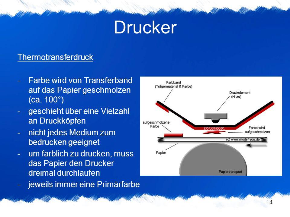 14 Drucker Thermotransferdruck -Farbe wird von Transferband auf das Papier geschmolzen (ca. 100°) -geschieht über eine Vielzahl an Druckköpfen -nicht
