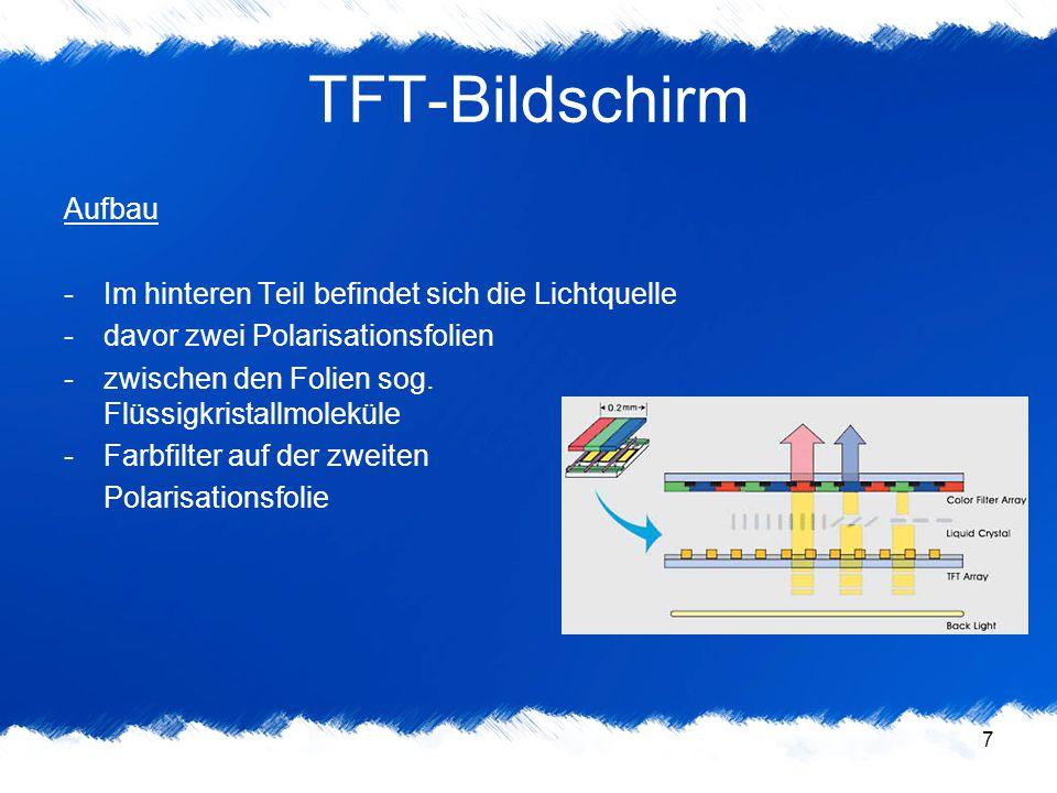 """8 TFT-Bildschirm Funktionsweise -Lichtquelle """"schickt Lichtstrahlen durch erste Polarisationsfolie -Licht gelangt ohne Hilfe der Flüssigkristallmoleküle nicht durch die zweite um 90° verdrehte Polarisationsfolie -bei angelegtem Strom verdrehen sich Flüssigkristallmoleküle Schraubenförmig -Licht wird um 90 ° gedreht und kann zweite Polarisationsfolie passieren -gelangt durch Farbfilter aus dem Bildschirm -Pixel besteht aus drei sog."""