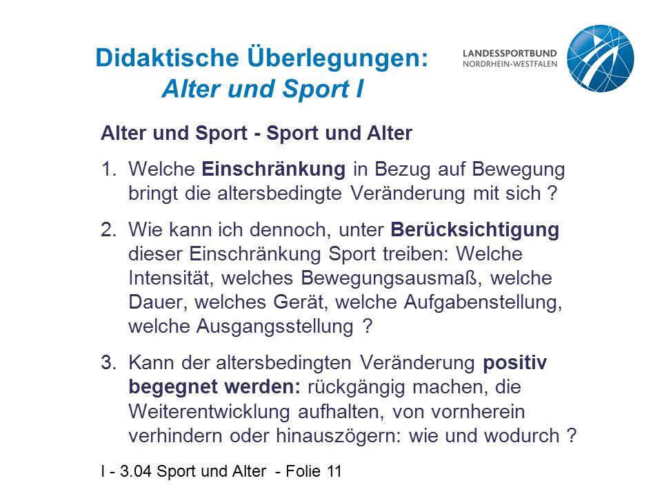 I - 3.04 Sport und Alter - Folie 11 Didaktische Überlegungen: Alter und Sport I 1.Welche Einschränkung in Bezug auf Bewegung bringt die altersbedingte