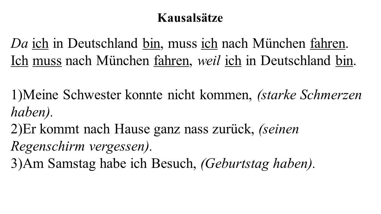 Kausalsätze Da ich in Deutschland bin, muss ich nach München fahren.