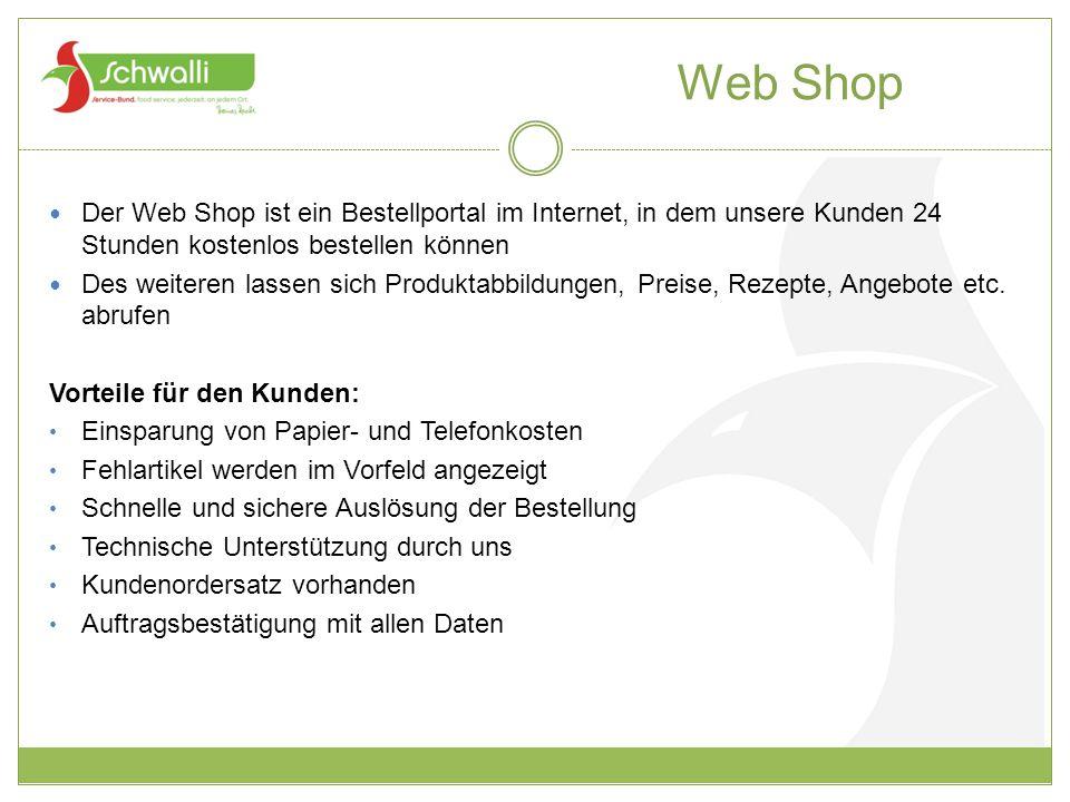 Web Shop Der Web Shop ist ein Bestellportal im Internet, in dem unsere Kunden 24 Stunden kostenlos bestellen können Des weiteren lassen sich Produktab