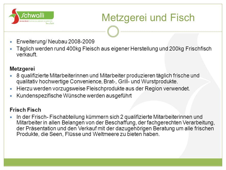 Metzgerei und Fisch Erweiterung/ Neubau 2008-2009 Täglich werden rund 400kg Fleisch aus eigener Herstellung und 200kg Frischfisch verkauft. Metzgerei