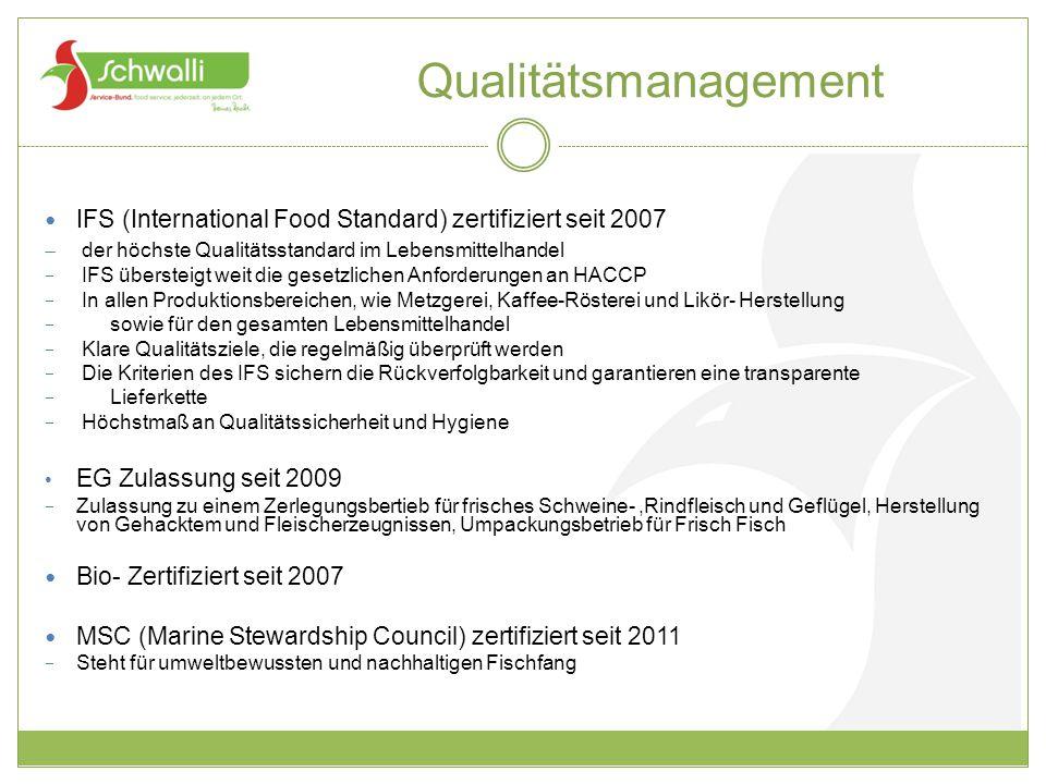 Qualitätsmanagement IFS (International Food Standard) zertifiziert seit 2007  der höchste Qualitätsstandard im Lebensmittelhandel  IFS übersteigt we