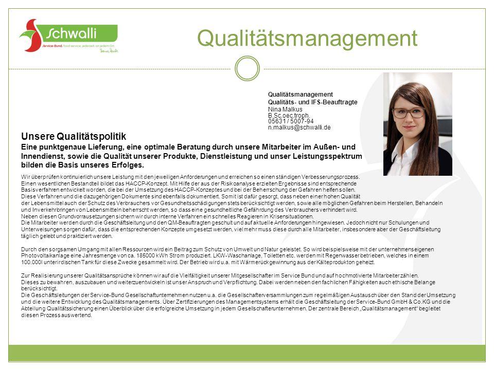 Qualitätsmanagement Qualitäts- und IFS-Beauftragte Nina Malkus B.Sc.oec.troph. 05631 / 5007-94 n.malkus@schwalli.de Unsere Qualitätspolitik Eine punkt