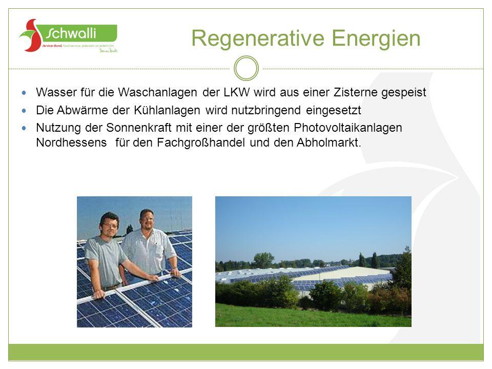Regenerative Energien Wasser für die Waschanlagen der LKW wird aus einer Zisterne gespeist Die Abwärme der Kühlanlagen wird nutzbringend eingesetzt Nu