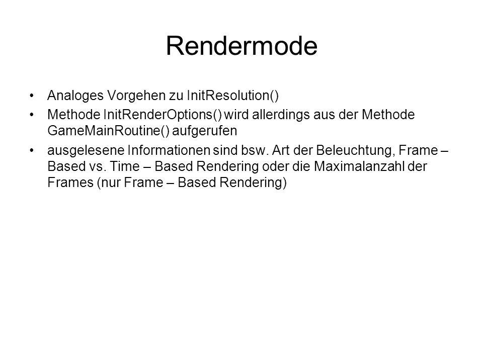 Rendermode Analoges Vorgehen zu InitResolution() Methode InitRenderOptions() wird allerdings aus der Methode GameMainRoutine() aufgerufen ausgelesene Informationen sind bsw.