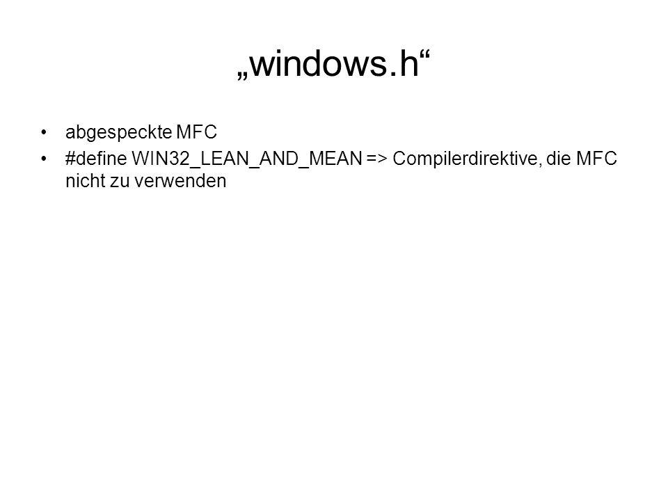 """""""windows.h abgespeckte MFC #define WIN32_LEAN_AND_MEAN => Compilerdirektive, die MFC nicht zu verwenden"""