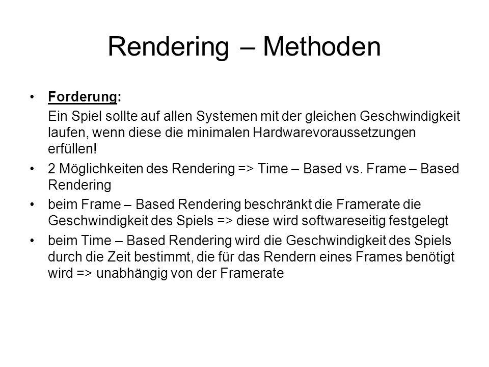 Rendering – Methoden Forderung: Ein Spiel sollte auf allen Systemen mit der gleichen Geschwindigkeit laufen, wenn diese die minimalen Hardwarevoraussetzungen erfüllen.