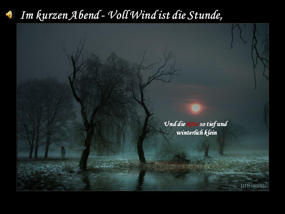 Im kurzen Abend - Voll Wind ist die Stunde, Und die Röte so tief und winterlich klein