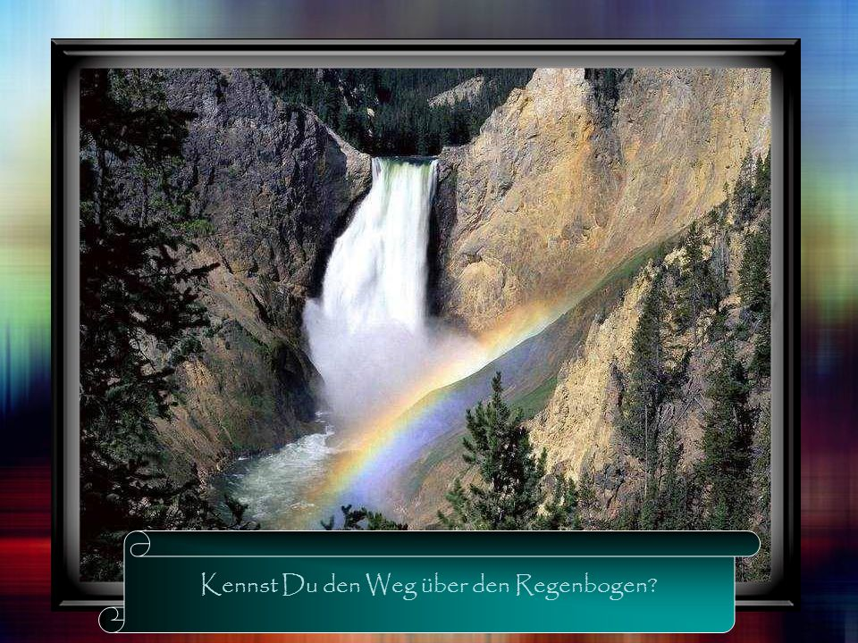 Kennst Du den Weg über den Regenbogen?