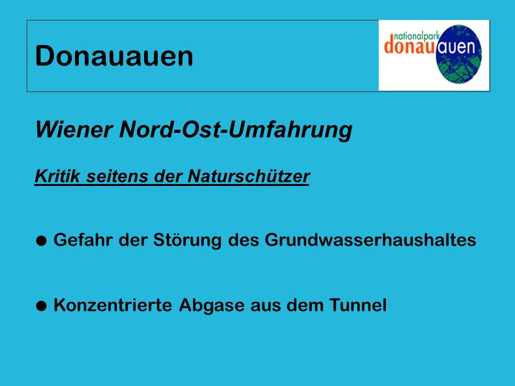 Wiener Nord-Ost-Umfahrung Kritik seitens der Naturschützer ● Gefahr der Störung des Grundwasserhaushaltes ● Konzentrierte Abgase aus dem Tunnel