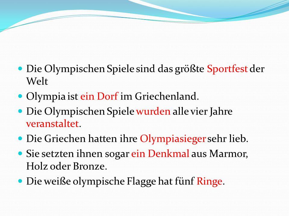 Die Olympischen Spiele sind das größte Sportfest der Welt Olympia ist ein Dorf im Griechenland.