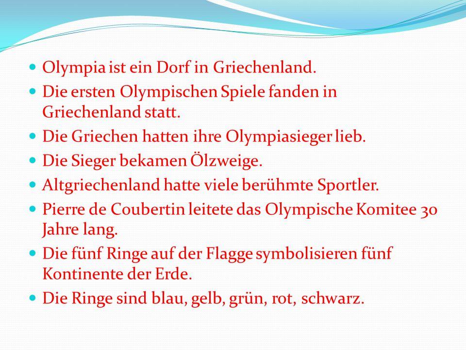 Olympia ist ein Dorf in Griechenland.Die ersten Olympischen Spiele fanden in Griechenland statt.