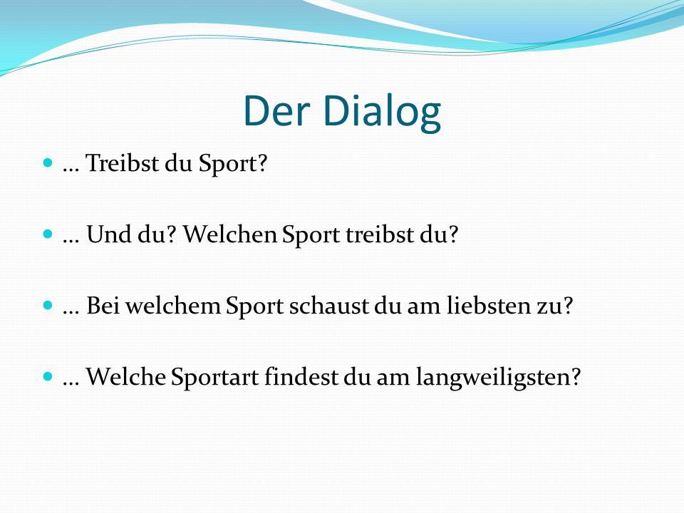 Der Dialog … Treibst du Sport.… Und du. Welchen Sport treibst du.