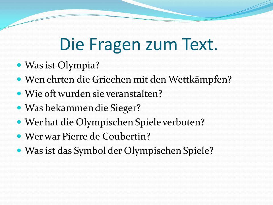 Die Fragen zum Text.Was ist Olympia. Wen ehrten die Griechen mit den Wettkämpfen.