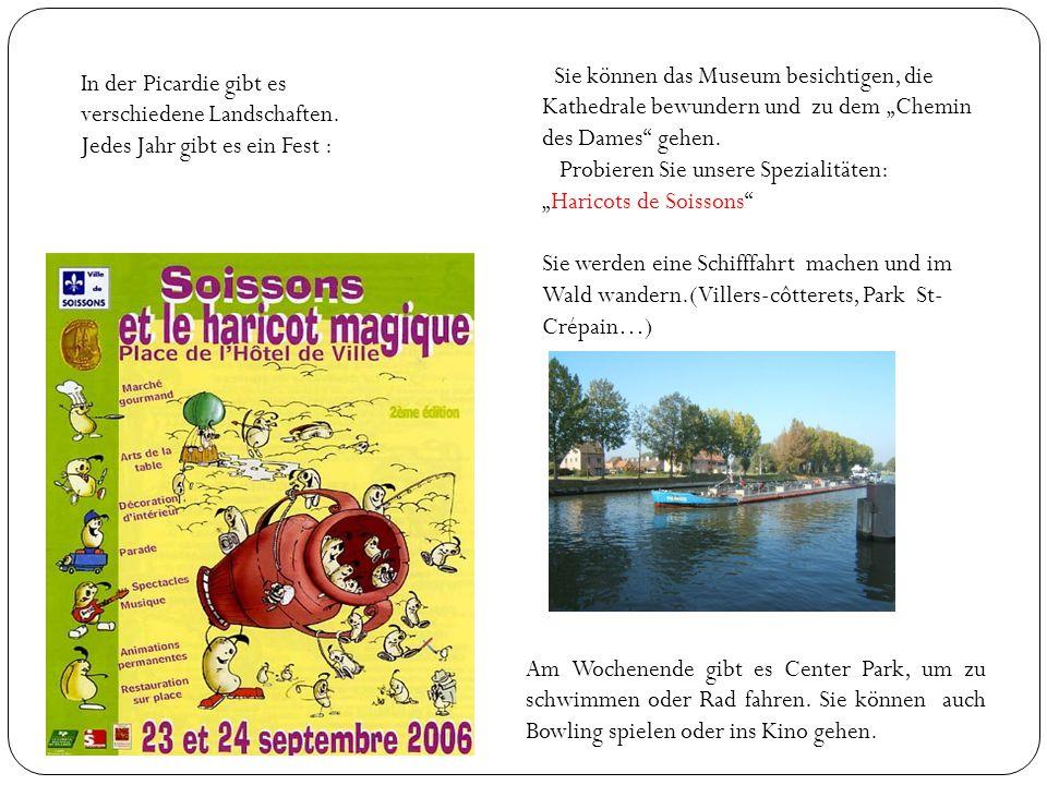 In der Picardie gibt es verschiedene Landschaften. Jedes Jahr gibt es ein Fest : Sie können das Museum besichtigen, die Kathedrale bewundern und zu de