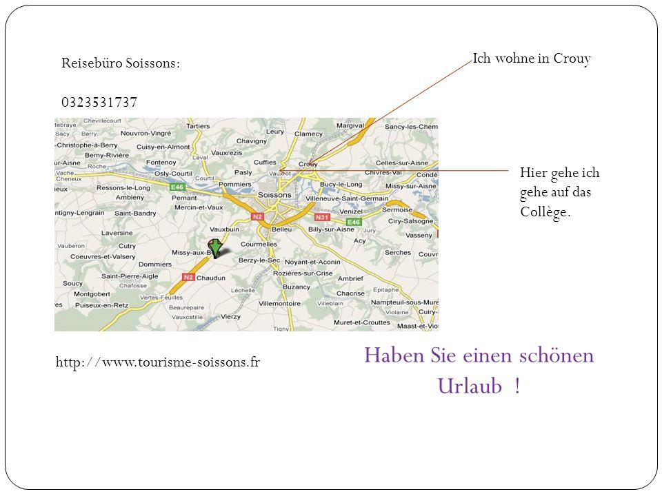 Reisebüro Soissons: 0323531737 http://www.tourisme-soissons.fr Ich wohne in Crouy Hier gehe ich gehe auf das Collège. Haben Sie einen schönen Urlaub !