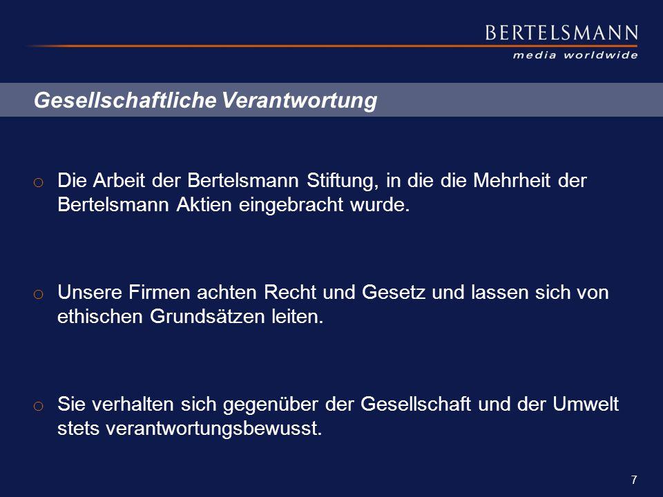 Gesellschaftliche Verantwortung o Die Arbeit der Bertelsmann Stiftung, in die die Mehrheit der Bertelsmann Aktien eingebracht wurde. o Unsere Firmen a