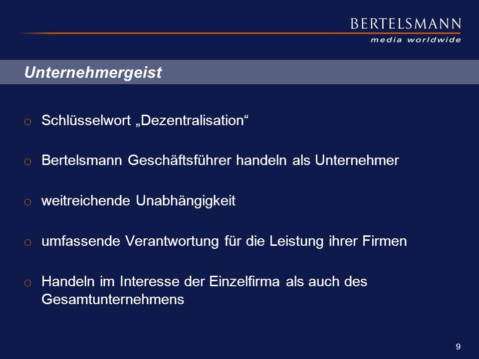 """Unternehmergeist o Schlüsselwort """"Dezentralisation"""" o Bertelsmann Geschäftsführer handeln als Unternehmer o weitreichende Unabhängigkeit o umfassende"""