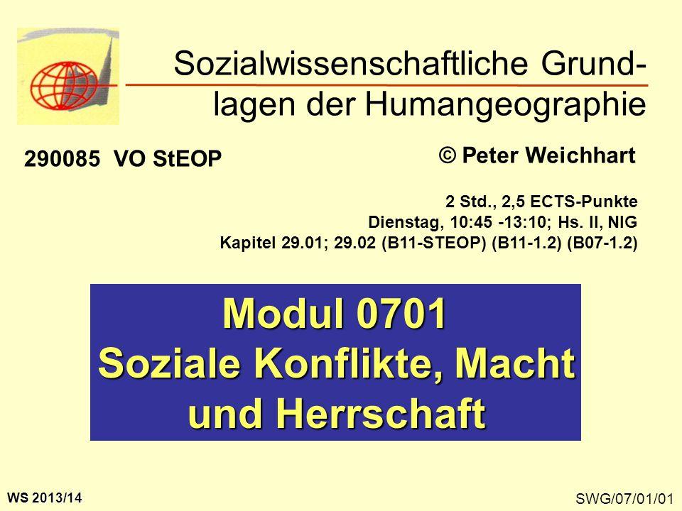SWG/07/01/01 Modul 0701 Soziale Konflikte, Macht und Herrschaft Sozialwissenschaftliche Grund- lagen der Humangeographie © Peter Weichhart WS 2013/14